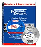 Spanish for Retailers & Supermarkets - Learning Kit w/audio CD & Click It CD-ROM by Workplace Spanish (R)