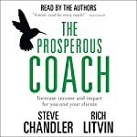 The Prosperous Coach: Increase Income and Impact for You and Your Clients | Steve Chandler,Rich Litvin