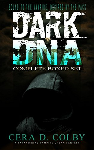 Book: Bound to the Vampire, Desired by the Pack: Dark DNA Complete Box Set: A Paranormal Vampire Urban Fantasy by Cera D. Colby