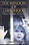 img - for The Window of Childhood: Glimpses of Wonder and Courage book / textbook / text book