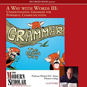 A Way With Words Part III: Grammar for Adults | [Michael D.C. Drout]