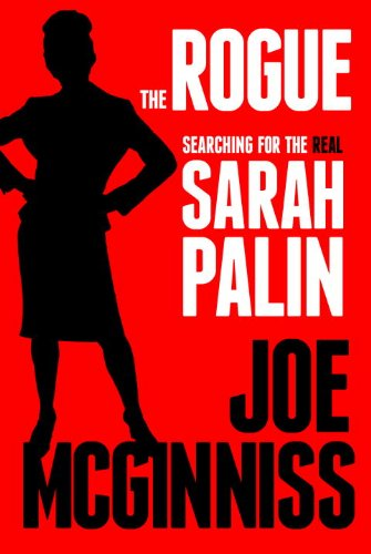 The Rogue: Searching for the Real Sarah Palin, McGinniss, Joe