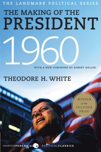The Making of the President 1960 (Harper Perennial Political Classics) (The Making Of A President 1960 compare prices)