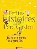 Petites histoires du P�re Castor pour faire r�ver les petits