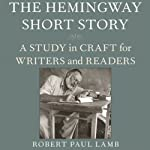 The Hemingway Short Story: A Study in Craft for Writers and Readers | Robert Paul Lamb