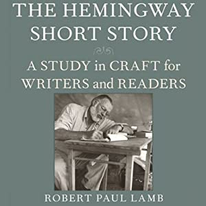 The Hemingway Short Story: A Study in Craft for Writers and Readers | [Robert Paul Lamb]
