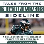 Tales from the Philadelphia Eagles Sideline: A Collection of the Greatest Eagles Stories Ever Told | Gordon Forbes