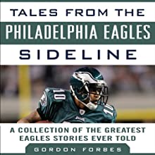 Tales from the Philadelphia Eagles Sideline: A Collection of the Greatest Eagles Stories Ever Told Audiobook by Gordon Forbes Narrated by Bill Vargus