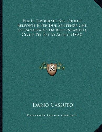 Per Il Tipografo Sig. Giulio Belforte E Per Due Sentenze Che Lo Esonerano Da Responsabilita Civile Pel Fatto Altrui (1893)