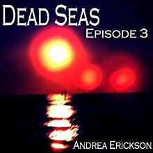 Dead Seas: Episode 3 (       UNABRIDGED) by Andrea Erickson Narrated by Andrea Erickson