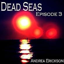 Dead Seas: Episode 3 (       UNABRIDGED) by Andrea Erickson Narrated by Andrea Erickson