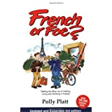French or Foe?: Getting the Most Out of Visiting, Living and Working in France ~ Polly Platt