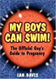 My Boys Can Swim!: The Official Guy's Guide to Pregnancy