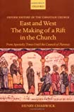 East and West: The Making of a Rift in the Church: From Apostolic Times until the Council of Florence (Oxford History of the Christian Church) (0199280169) by Chadwick, Henry
