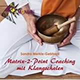 MATRIX-2-POINT Coaching mit Klangschalen: Ein Coaching mit der 2-Punkt-Methode in Kombination mit Klangschalen von Sandra Merkle-Gebhardvon &#34;Peter Indergand&#34;