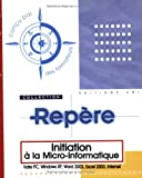 Initiation � la micro-informatique : Votre PC, Windows XP, Word 2003, Excel 2003, Internet