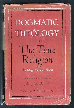 The True Religion, Vol. 1, trans. by John J. Castelot & William R. Murphy, Van Noort, Monsignor G.