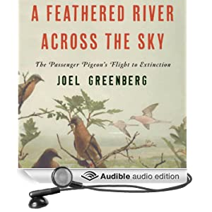 A Feathered River Across the Sky: The Passenger Pigeon's Flight to Extinction (Unabridged)