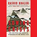 Sowing Crisis: The Cold War and American Dominance in the Middle East (       UNABRIDGED) by Rashid Khalidi Narrated by Ray Grover