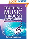 Teaching Music Through Composition: A...