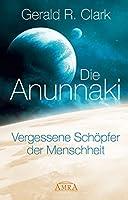 Die Anunnaki: Vergessene Sch�pfer der Menschheit (German Edition)