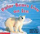 Polar Bears Live On Ice (0439471818) by Berger, Melvin