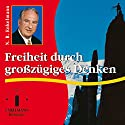Freiheit durch großzügiges Denken Hörbuch von Nikolaus B. Enkelmann Gesprochen von: Nikolaus B. Enkelmann