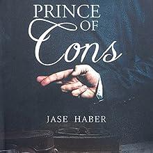 Prince of Cons: A True Crime Story   Livre audio Auteur(s) : Jase Haber Narrateur(s) : Aaron Sinn