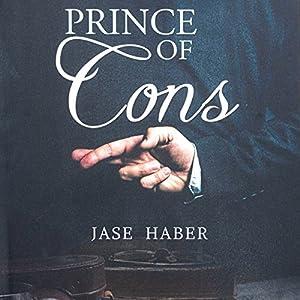 Prince of Cons: A True Crime Story Hörbuch von Jase Haber Gesprochen von: Aaron Sinn