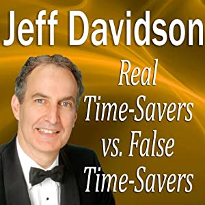 Real TimeSavers vs. False TimeSavers | [Jeff Davidson]