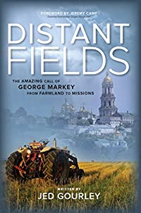 (FREE on 9/23) Distant Fields: The Amazing Call Of George Markey From Farmland To Missions by Jed Gourley - http://eBooksHabit.com