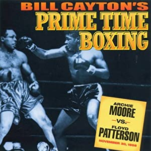 Archie Moore vs. Floyd Patterson: Bill Cayton's Prime Time Boxing | [Bill Cayton]