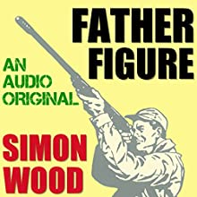 Father Figure Audiobook by Simon Wood Narrated by Todd Busteed