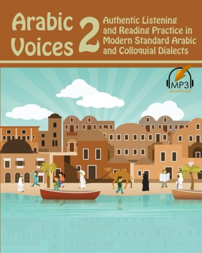 Arabic Voices 2: Authentic Listening and Reading Practice in Modern Standard Arabic and Colloquial Dialects: Volume 2