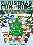 Christmas Fun for Kids! Discover Cool Christmas Ideas and Christmas Traditions for a Family Fun Christmas Holiday (Childrens Christmas Books Book 2)