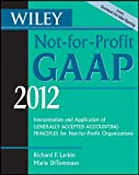 img - for Wiley Not-for-Profit GAAP 2012: Interpretation and Application of Generally Accepted Accounting Principles (Wiley Not-For-Profit GAAP: Interpretation & ... of GenerallyAccepted Accounting Principles) book / textbook / text book