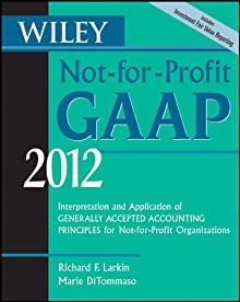 Wiley Not-for-Profit GAAP 2012: Interpretation And Application Of Generally Accepted Accounting Principles (Wiley Not-For-Profit GAAP: Interpretation & ... Of GenerallyAccepted Accounting Principles)