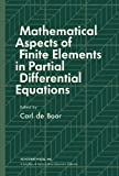 img - for Mathematical Aspects of Finite Elements in Partial Differential Equations: Proceedings of a Symposium Conducted by the Mathematics Research Center, ... of Wisconsin-Madison, April 1 - 3, 1974 book / textbook / text book