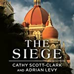 The Siege: 68 Hours Inside the Taj Hotel | Cathy Scott-Clark,Adrian Levy
