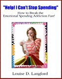 Help! I Cant Stop Spending: How to Break the Emotional Spending Addiction Fast!