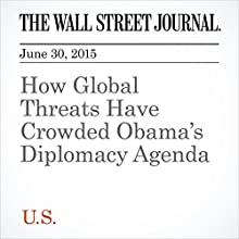 How Global Threats Have Crowded Obama's Diplomacy Agenda (       UNABRIDGED) by Carol E. Lee, Jay Solomon Narrated by Ken Borgers