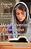 Headcovering Throughout Christian History: The Churchs Response to 1 Corinthians 11:2-16 (Covered Glory)