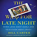 The War for Late Night Audiobook by Bill Carter Narrated by Sean Kenin