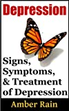 Depression: Signs, Symptoms and Treatment (Mood Disorders, Depression Signs, Anxiety Symptoms Book 2)