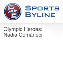 Olympic Heroes: Nadia Comaneci Radio/TV Program by Nadia Comaneci Narrated by Ron Barr