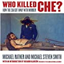 Who Killed Che?: How the CIA Got Away with Murder (       UNABRIDGED) by Michael Ratner, Michael Steven Smith Narrated by Kevin Free