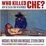 Who Killed Che?: How the CIA Got Away with Murder | Michael Ratner,Michael Steven Smith