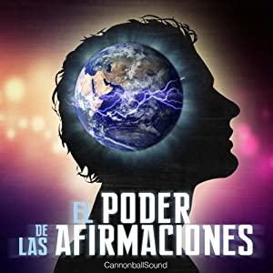 El poder de las afirmaciones [The Power of Affirmations] | [Cannonball Sound]