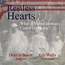 Restless Hearts: What If Fallen Heroes Could Go Home? (       UNABRIDGED) by Dennis Baker Narrated by Roy Wells