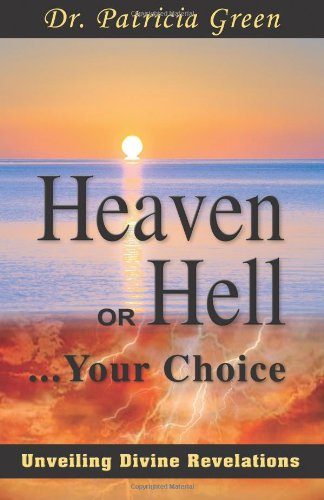 Heaven or Hell...your Choice: Unveiling Divine Revelations